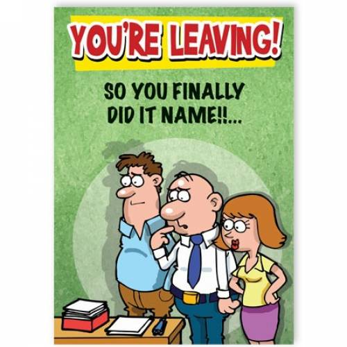 You're Leaving You Finally Did It - Leaving Card