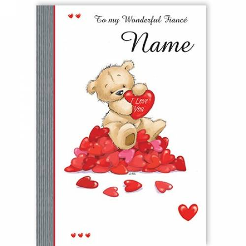To My Wonderful Fiance Name Teddy Love Hearts Card