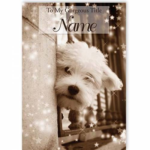 White Puppy Gorgeous Any Name Any Message Card