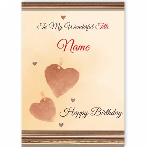 To My Wonderful Title Name Happy Birthday Pegs Hearts Card