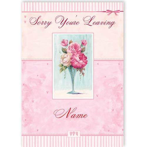 Sorry You're Leaving Vase Of Flowers Card
