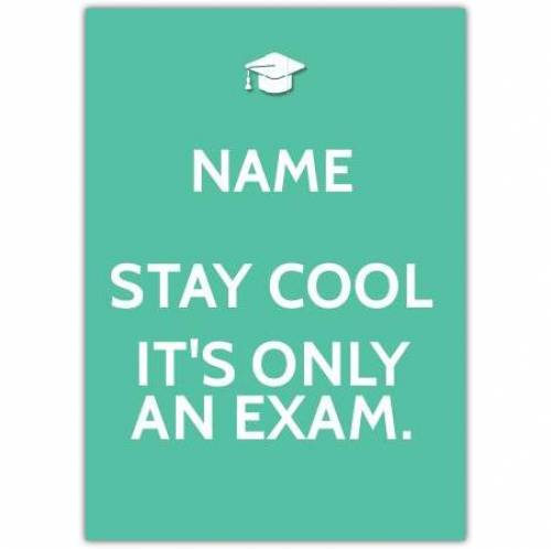 Stay Cool It's Only An Exam Card