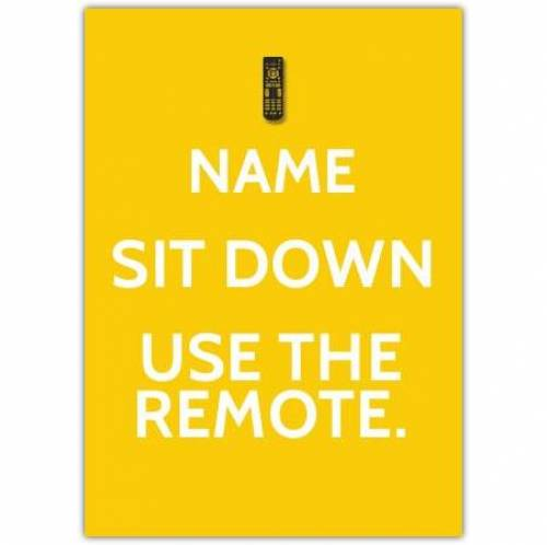 Sit Down Use The Remote Card
