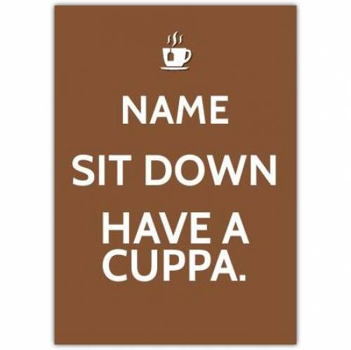 Sit Down Have A Cuppa Card