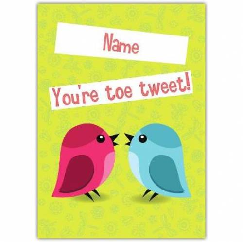 You're Too Tweet Card