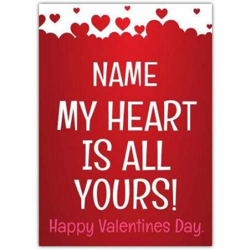 My Heart Is All Yours Happy Valentine's Day Card