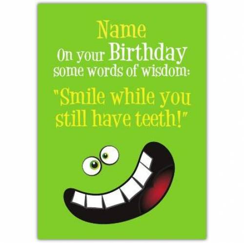 Smile While You Have Teeth Happy Birthday Card