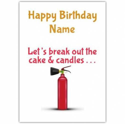 Let's Break Out The Cake And Candles Happy Birthday Card