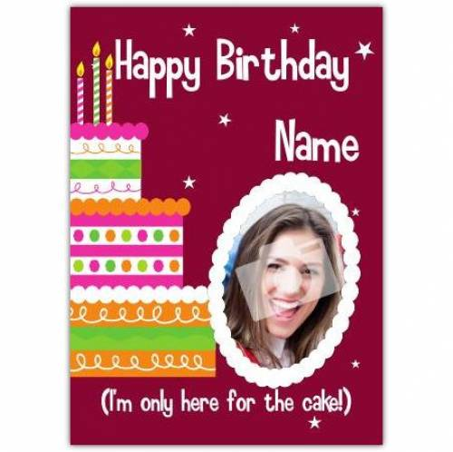 Only Here For The Cake Happy Birthday Card