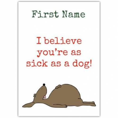 I Believe You're As Sick As A Dog! Card