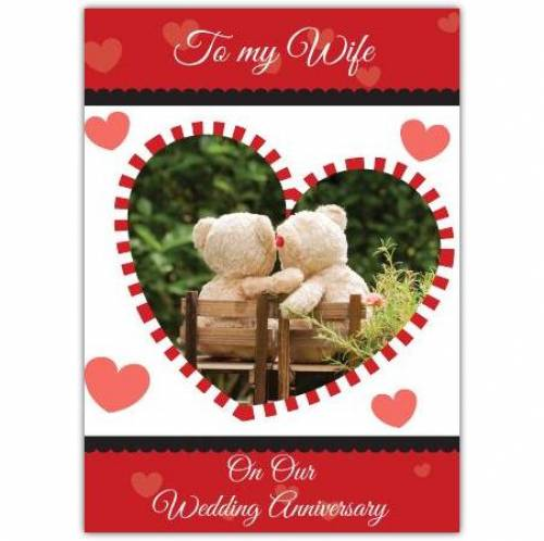 Teddy Bears To My Wife On Our Wedding Anniversary Card