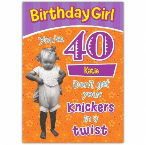 Knickers In A Twist Happy 40th Birthday Card