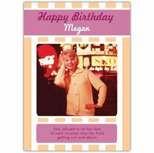 Lack Of Neck Muscles Birthday Card