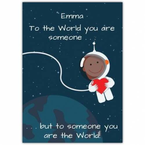 To The World You Are Someone Card
