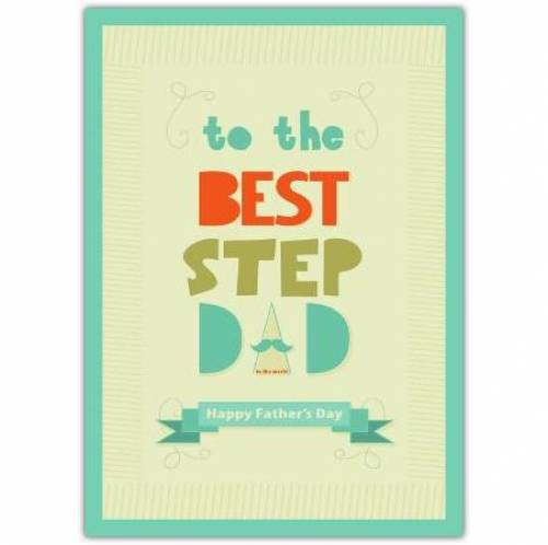 To The Best Step Dad Fathers Day Card