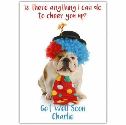 Is There Anything I Can Do To Cheer You Up Card