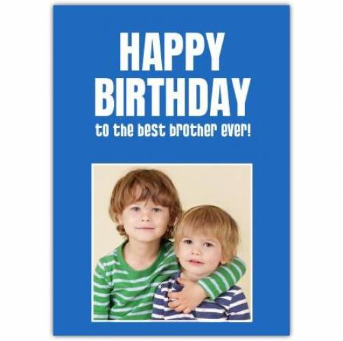 Happy Birthday To The Best Brother Ever Card