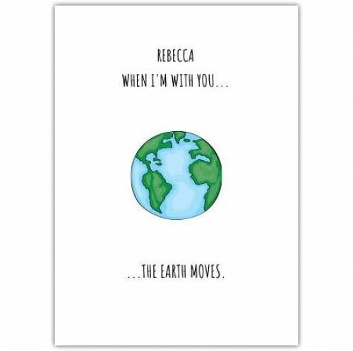 When I'm With You The Earth Moves Card