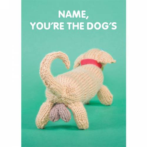Name, Your're The Dog's XXX Greeting Card
