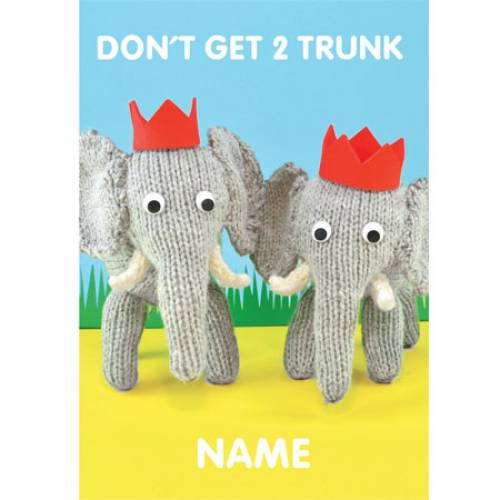 Don't Get Too Trunk Personalised Greeting Card