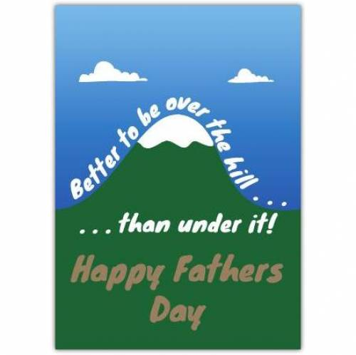 Better To Be Over The Hill Father's Day Card